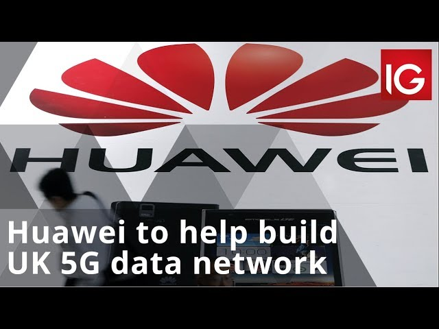 UK to let Huawei help build 5G data network
